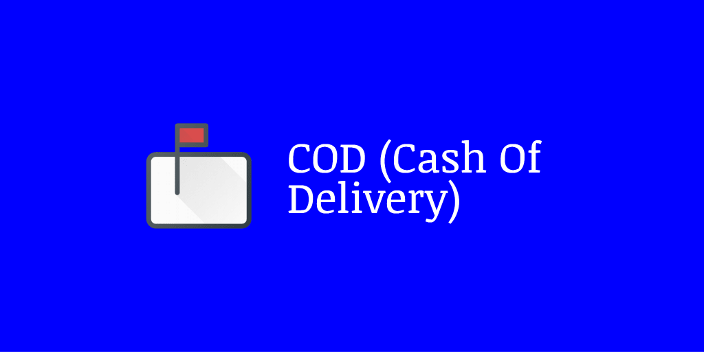 COD (Cash Of Delivery)