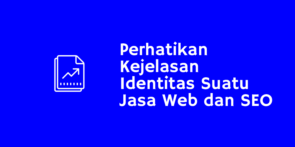 Perhatikan Kejelasan Identitas Suatu Jasa Web dan SEO